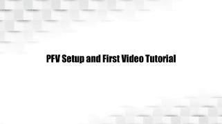 PFV Setup and Tutorial